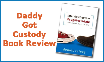 Interviewing Your Daughter's Date by Dennis Rainey by Fred Campos, @FullCustodyDad https://www.daddygotcustody.com blogger